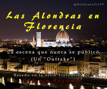 """Las Alondras en Florencia (La escena que nunca se publicó – Un """"Outtake"""")"""
